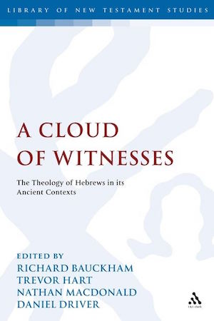 A Cloud of Witnesses: The Theology of Hebrews in its Ancient Contexts (2008)
